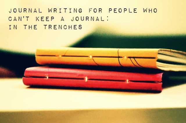 In the Trenches of Keeping a Journal