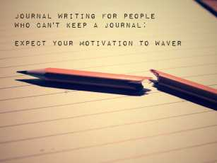 Journal Writing for People Who Can't Keep a Journal: Expect Your Motivation to Waver
